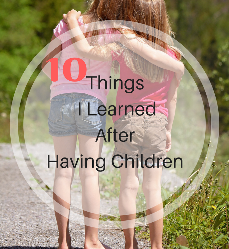 What I learned after having children.