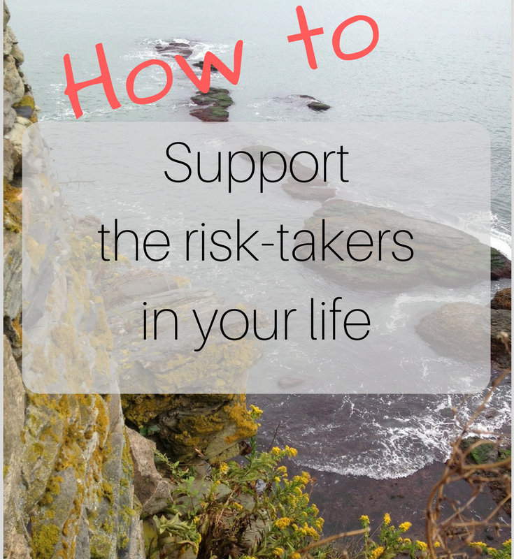 How to support the risk-takers in your life