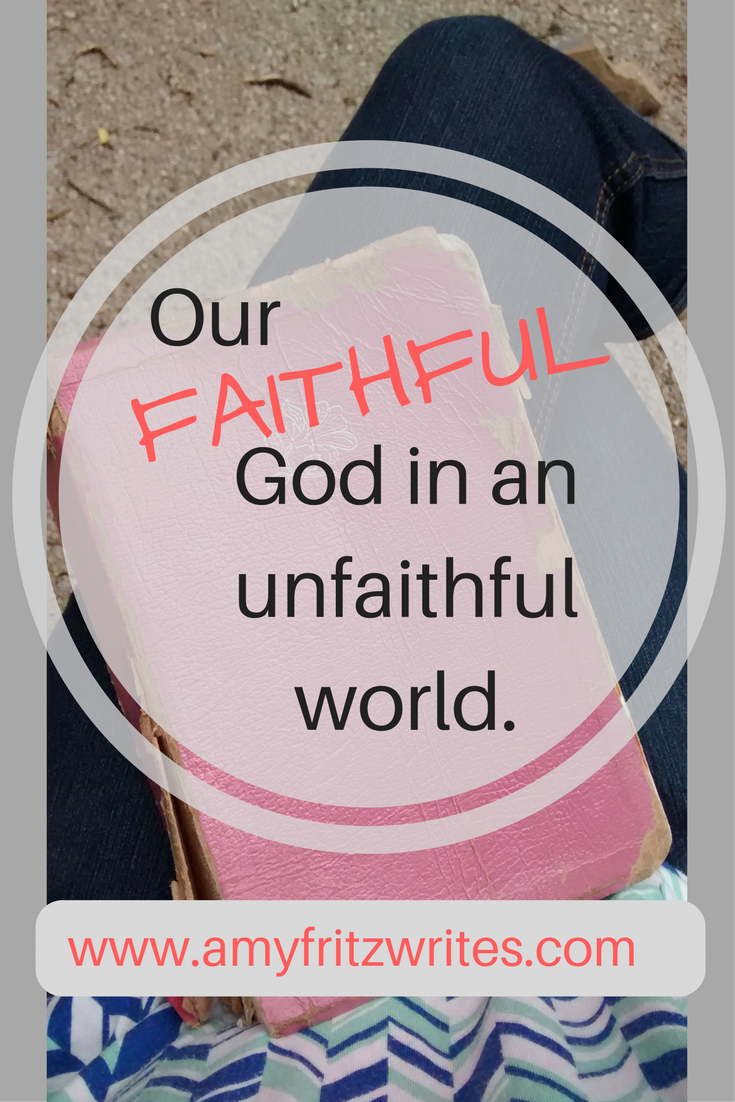 A faithful God in an unfaithful world.