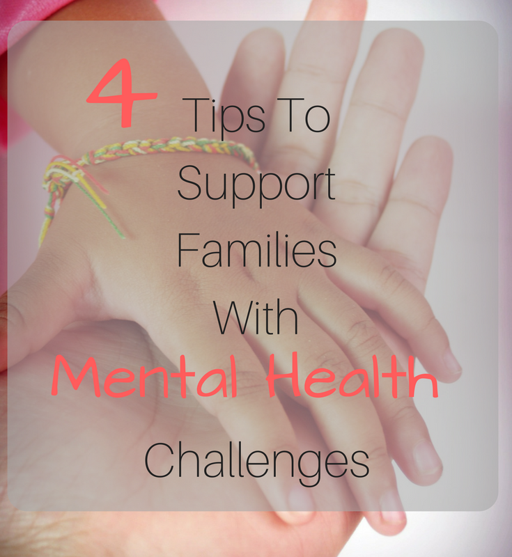 4 tips for supporting families with mental health issues and challenges.